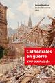 Cathédrales en guerre XVIe-XXIesiècle  - Xavier Boniface  - Collectif  - Louise Dessaivre
