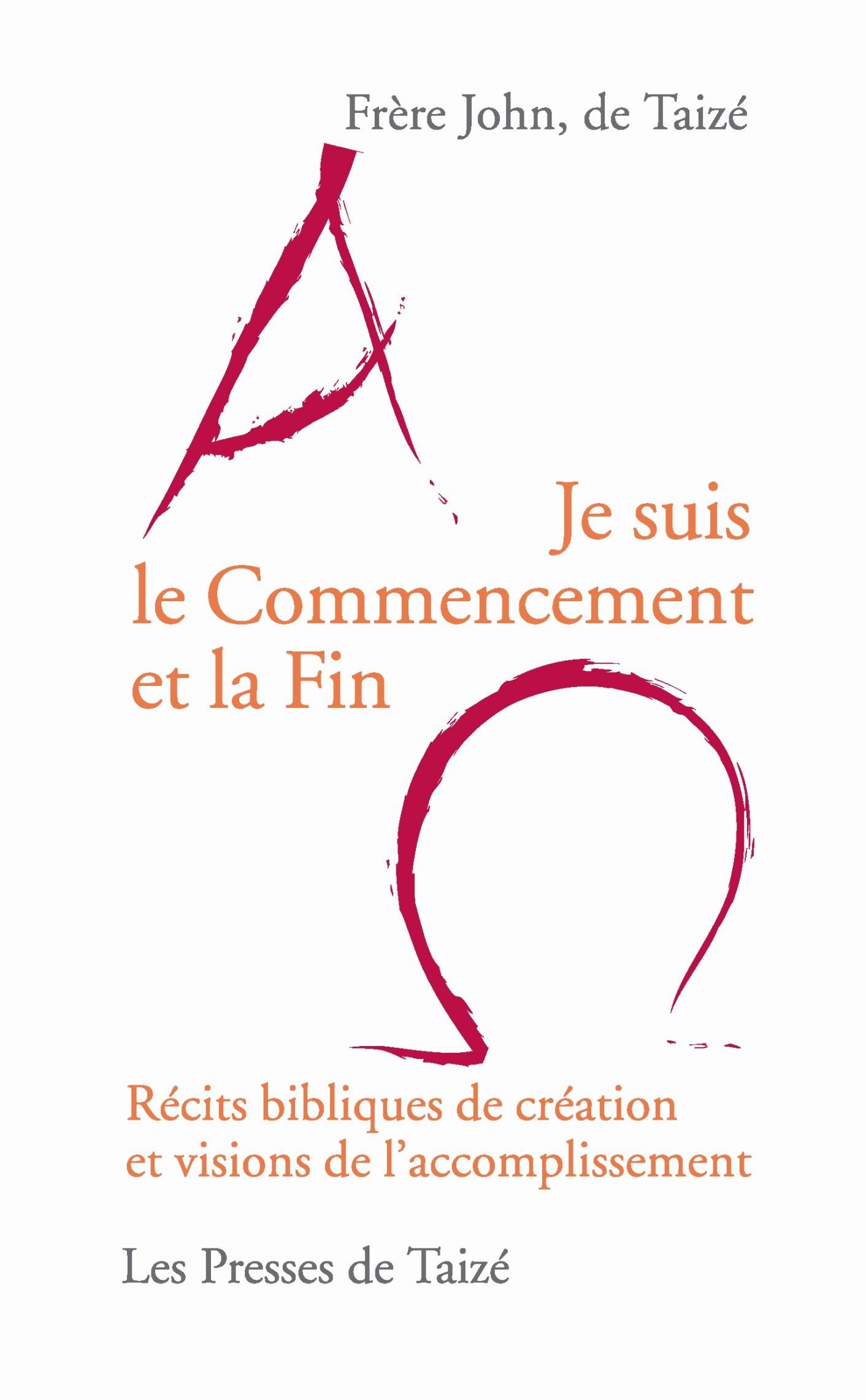 Je suis le commencement et la fin ; récits bibliques de création et visions de l'accomplissement