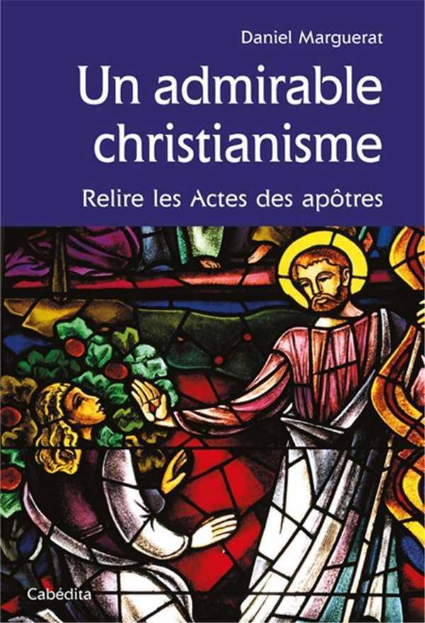Un admirable christianisme ; relire les actes des apôtres