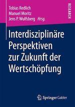 Interdisziplinäre Perspektiven zur Zukunft der Wertschöpfung  - Tobias Redlich - Jens P. Wulfsberg - Manuel Moritz