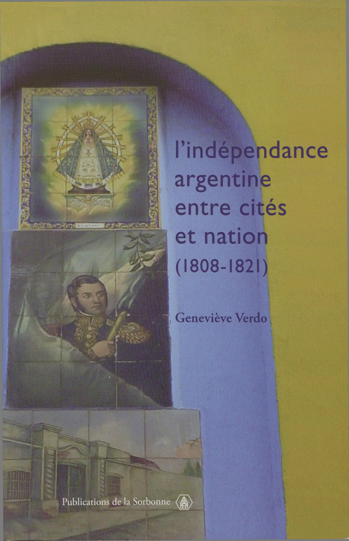 L´indépendance argentine entre cités et nation (1808-1821)  - Genevieve Verdo