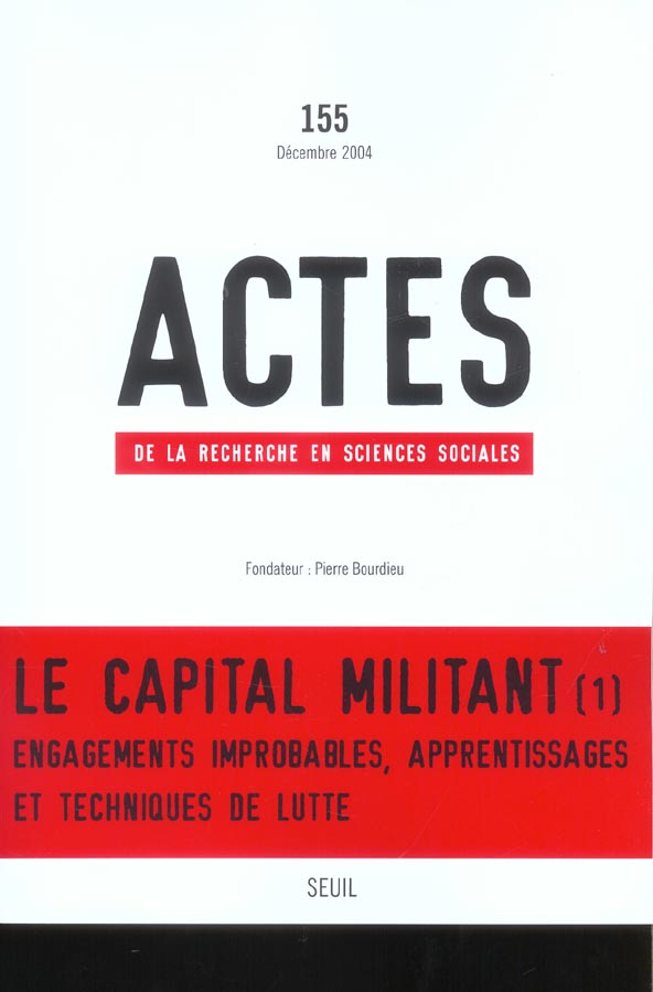 Actes de la recherche sciences sociales t.155; le capital militant