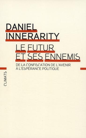 Le futur et ses ennemis ; de la confiscation de l'avenir à l'espérance politique