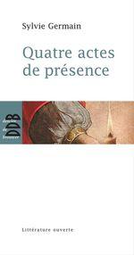 Vente Livre Numérique : Quatre actes de présence  - Sylvie Germain