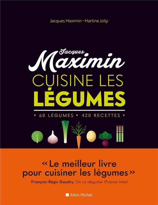 MAXIMIN CUISINE LES LEGUMES  -  60 LEGUMES, 420 RECETTES MAXIMIN, JACQUES