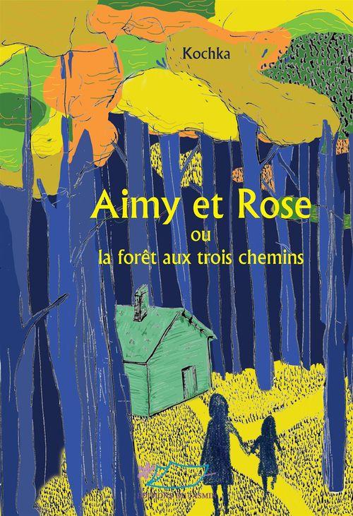 Aimy et rose ou la foret des trois chemins