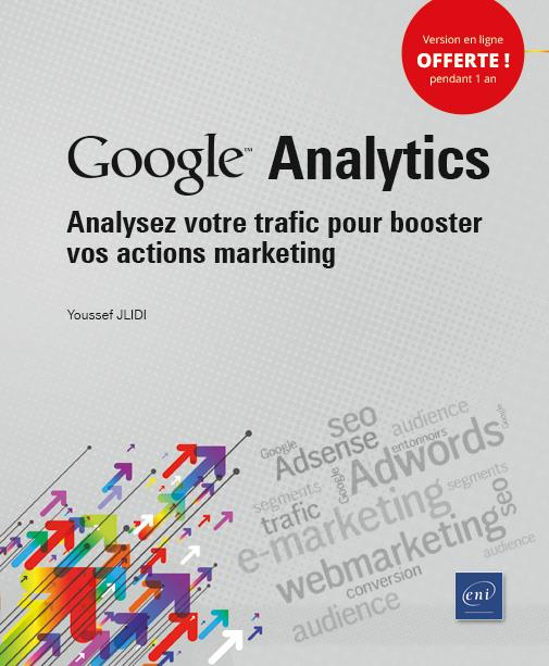 Google Analytics ; analysez votre trafic pour booster vos actions marketing