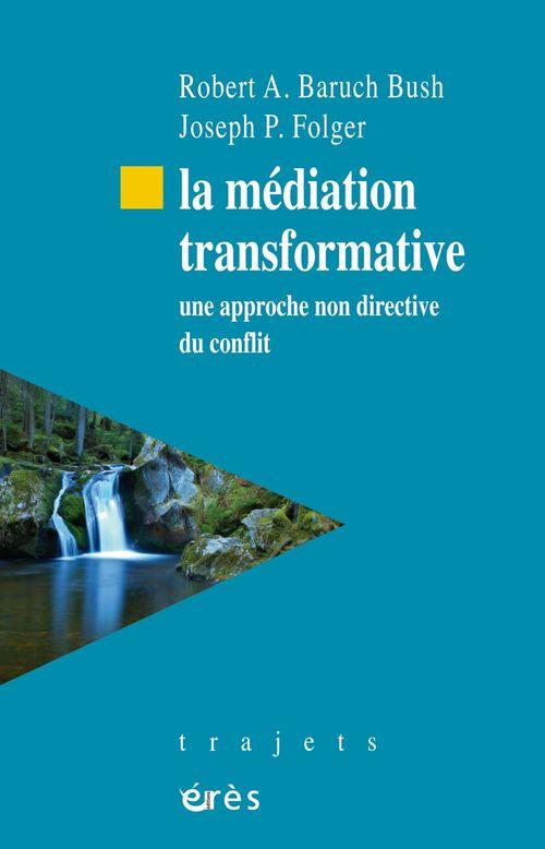 La médiation transformative ; sources, principes et pratiques