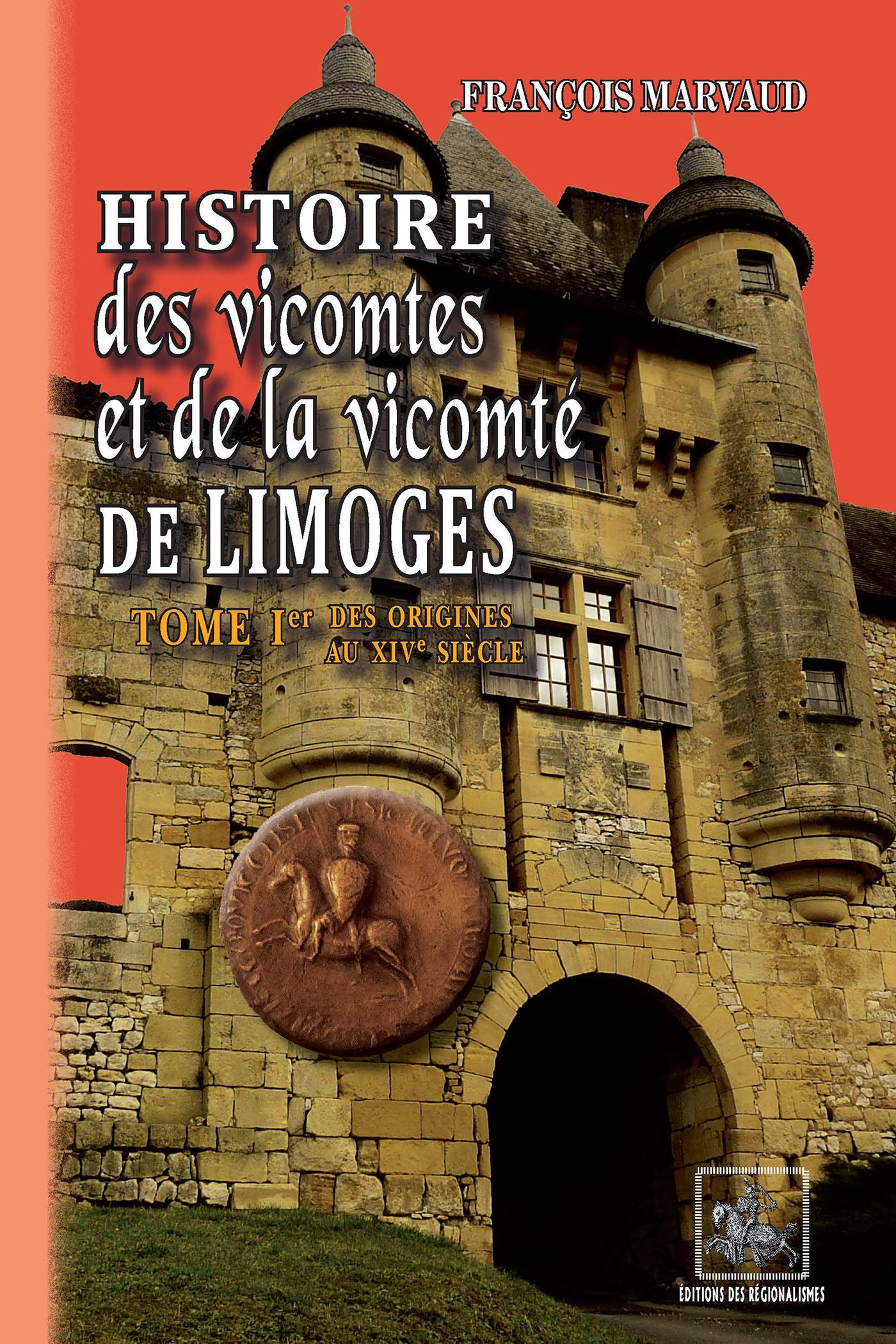 Histoire des vicomtes et de la vicomté de Limoges t.1 ; des origines au XIVe siècle