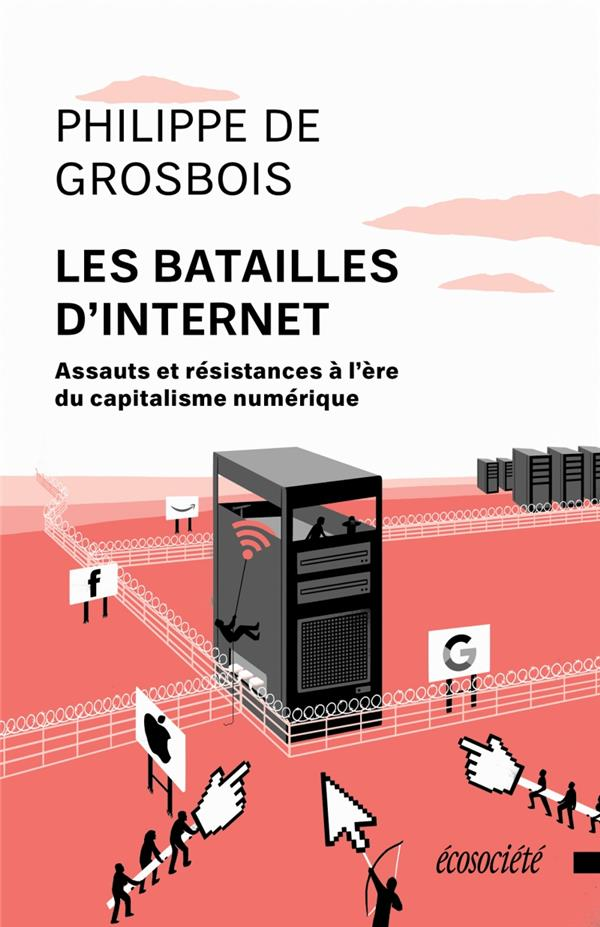 Les batailles d'internet ; assauts et résistances à l'ère du capitalisme numérique