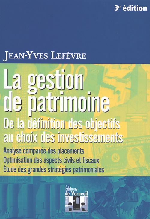 La gestion de patrimoine ; de la définition des objectifs au choix des investissements (3e édition)