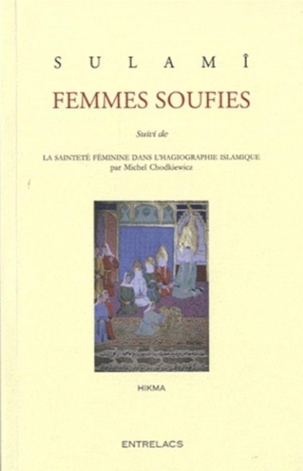 Femmes soufies ; la sainteté féminine dans l'hagiographie islamique