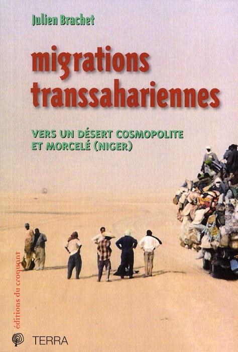 Migrations Transsahariennes ; Vers Un Desert Cosmopolite Et Morcele (Niger)