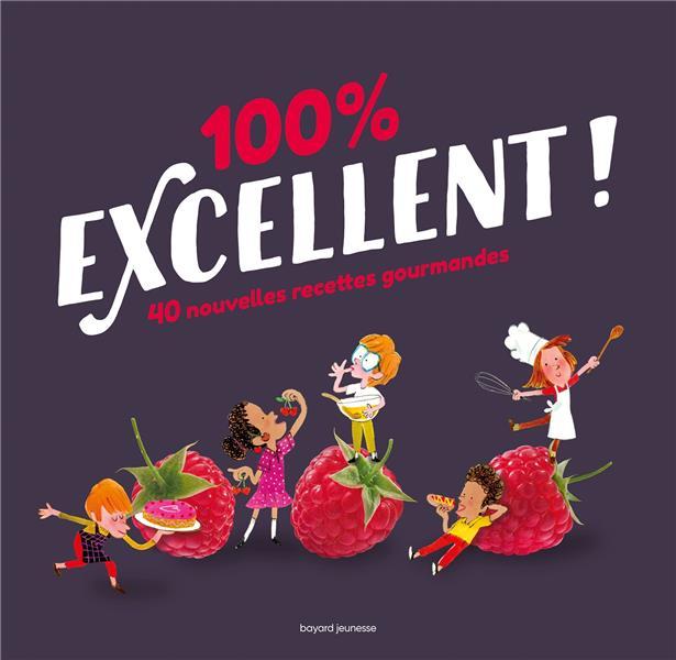 100 % excellent ; 40 nouvelles recettes gourmandes