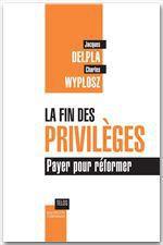 La fin des privilèges  - Jacques Delpla - Charles Wyplosz