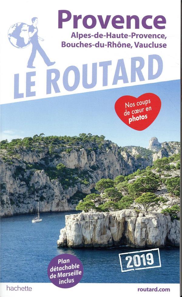 Guide du Routard ; Provence 2019 ; Alpes-de-Haute-Provence, Bouches-du-Rhône, Vaucluse (édition 2019)