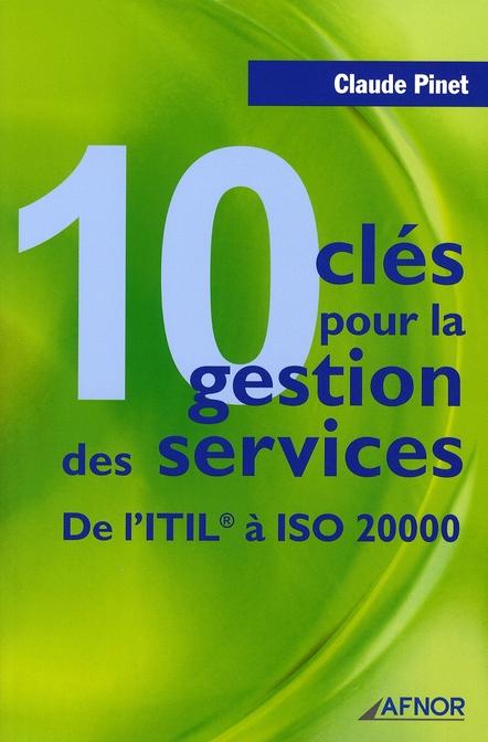 10 Cles Pour La Gestion Des Services. De L'Itil A Iso 20000