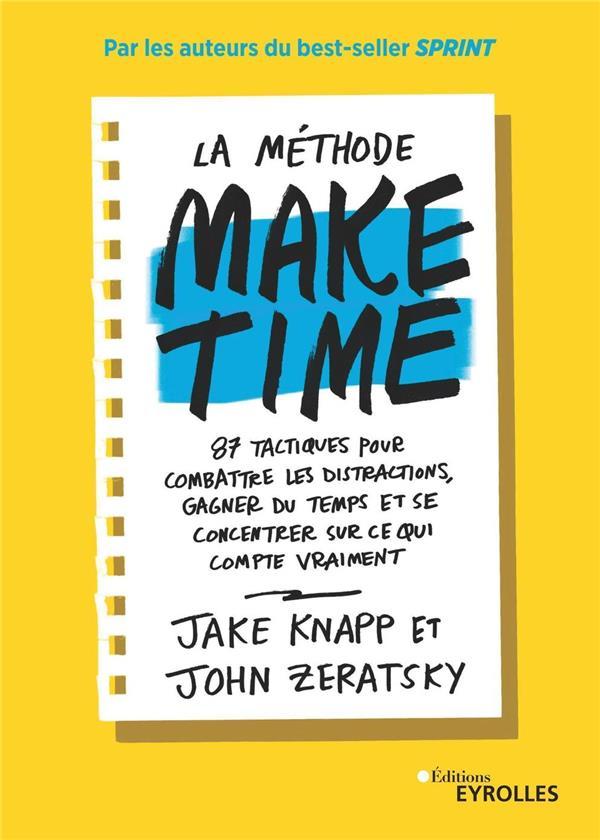 La méthode make time ; 87 tactiques pour combattre les distractions, gagner du temps et se concentrer
