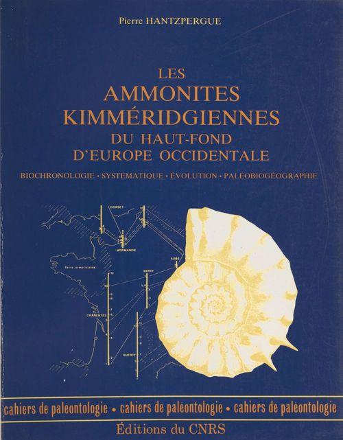 Les Ammonites kimméridgiennes du haut-fond d'Europe occidentale : biochronologie, systématique, évolution, paléobiogéographie