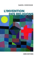 L'invention des religions  - Daniel Dubuisson