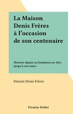 Vente EBooks : La Maison Denis Frères à l'occasion de son centenaire  - Maison Denis Frères
