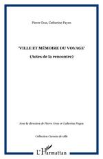 """""""Ville et mémoire du voyage""""  - Pierre Gras - Catherine Payen"""