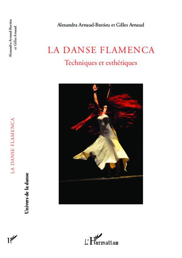 La danse flamenca ; techniques et esthétiques
