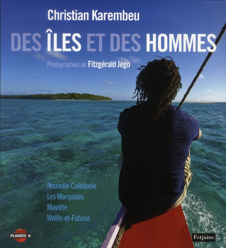 Des îles et des hommes ; Nouvelle-Calédonie, les Marquises, Mayotte, Wallis et Futuna