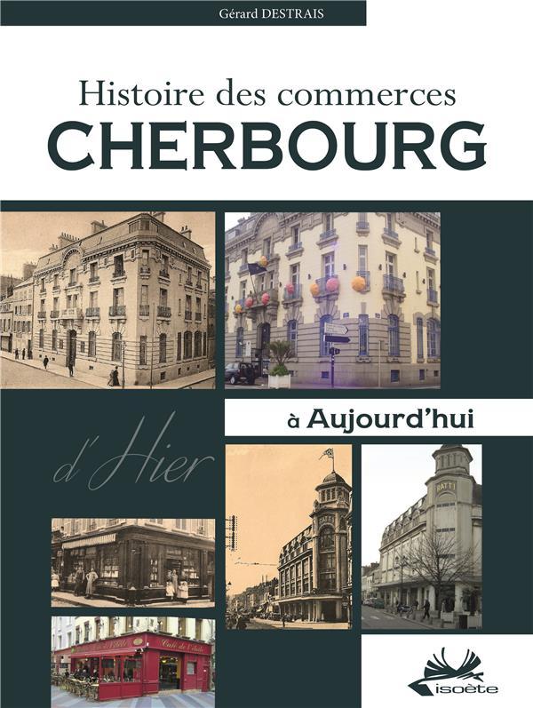 Cherbourg ; histoire des commerces d'hier à aujourd'hui