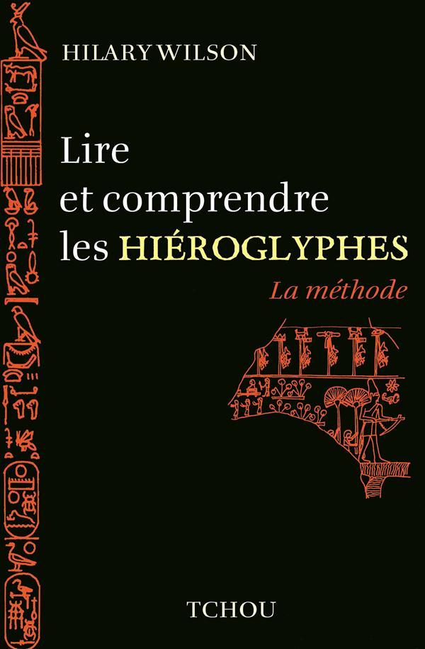 Lire et comprendre les hiéroglyphes ; la méthode