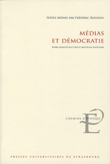 Médias et démocratie ; entre affinités électives et mutuelles suspicions