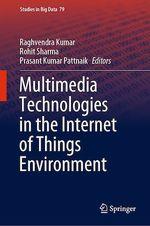 Multimedia Technologies in the Internet of Things Environment  - Rohit Sharma - Raghvendra Kumar - Prasant Kumar Pattnaik