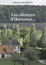 Les silences d'Hortense...  - Rolande Giacometti