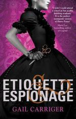 Etiquette and Espionage  - Gail Carriger