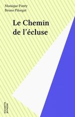 Vente EBooks : Le Chemin de l'écluse  - Bruno Pilorget - Monique Ponty
