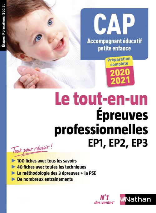 CAP accompagnant éducatif petite enfance ; le tout-en-un épreuves professionnelles EP1, EP2, EP3 (édition 2020/2021)