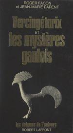 Vercingétorix et les mystères gaulois  - Roger Facon - Jean-Marie Parent