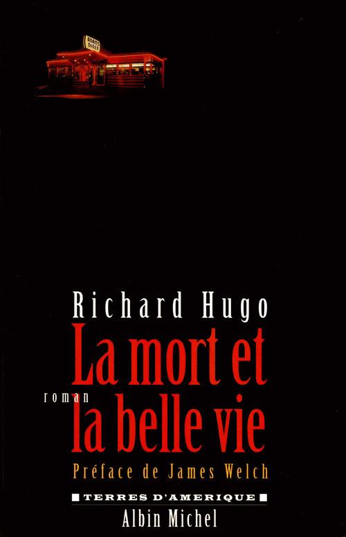 La Mort et la belle vie  - Richard Hugo