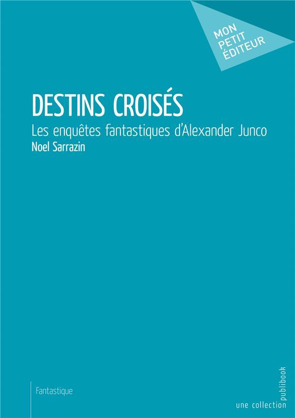 Destins croisés ; les enquêtes fantastiques d'Alexander Junco