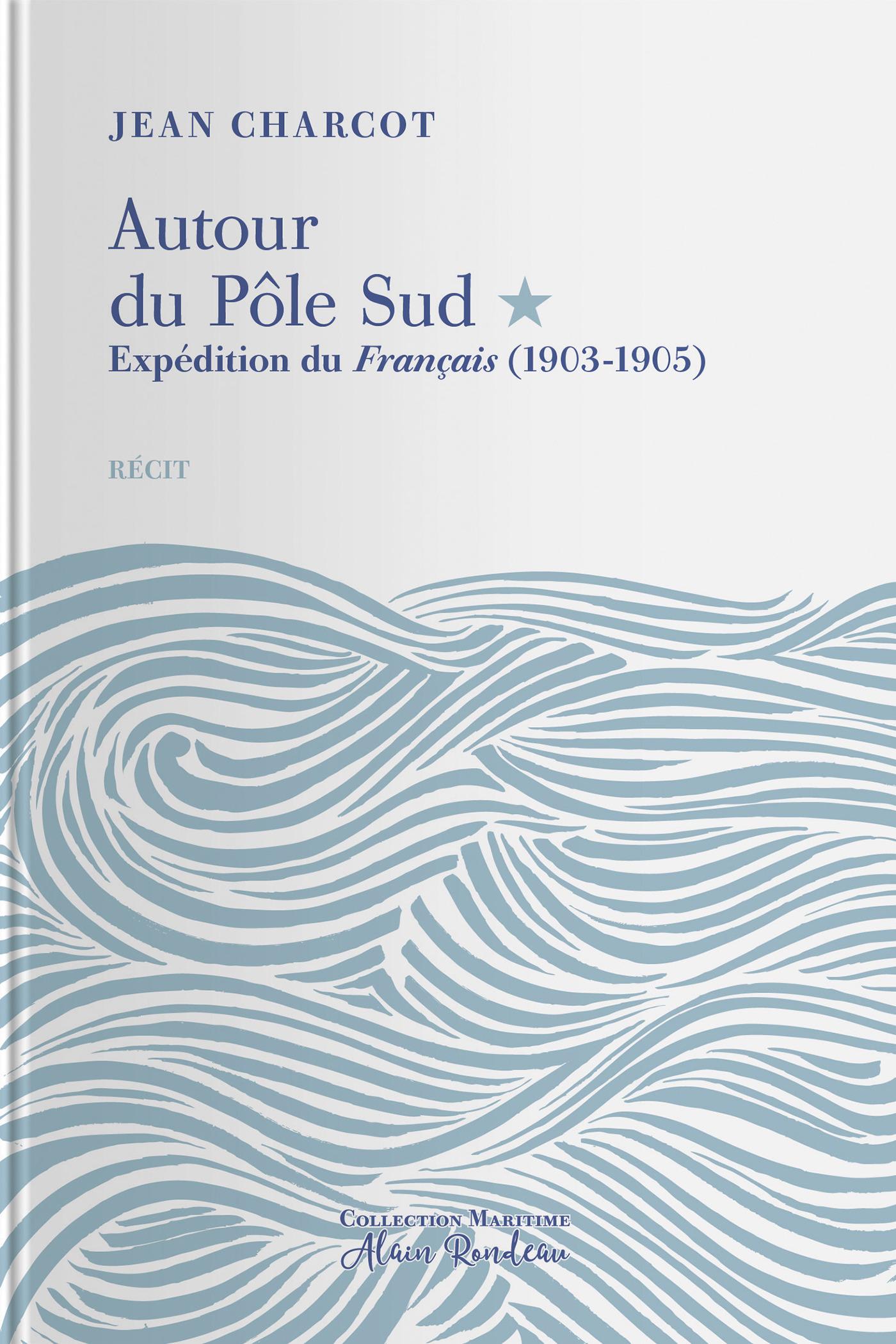Autour du Pôle Sud ; expédition du Français (1903-1905)
