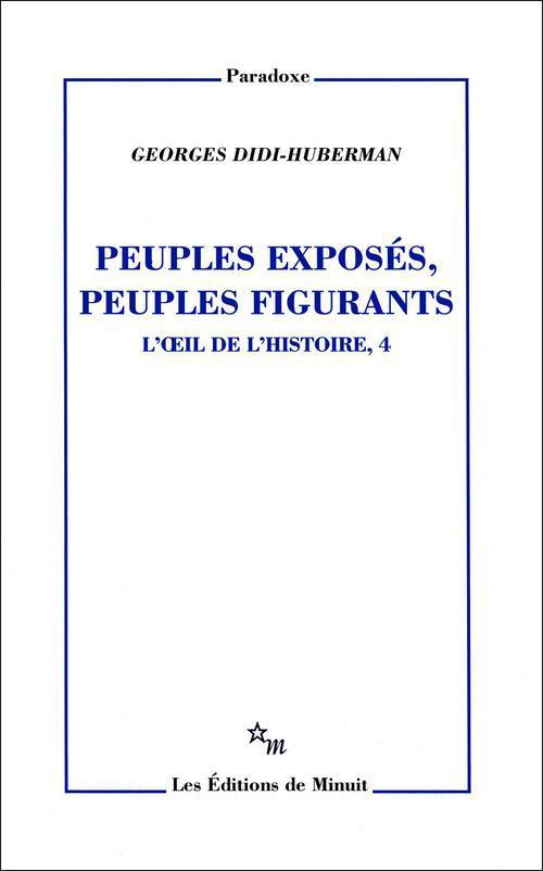 Peuples exposés, peuples figurants ; l'oeil de l'histoire t.4