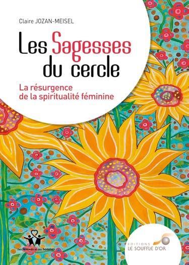 Les sagesses du cercle ; la résurgence de la spiritualité féminine