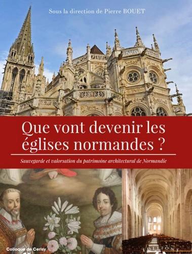 Que vont devenir les églises normandes ? sauvegarde et valorisation du patrimoine architectural de Normandie