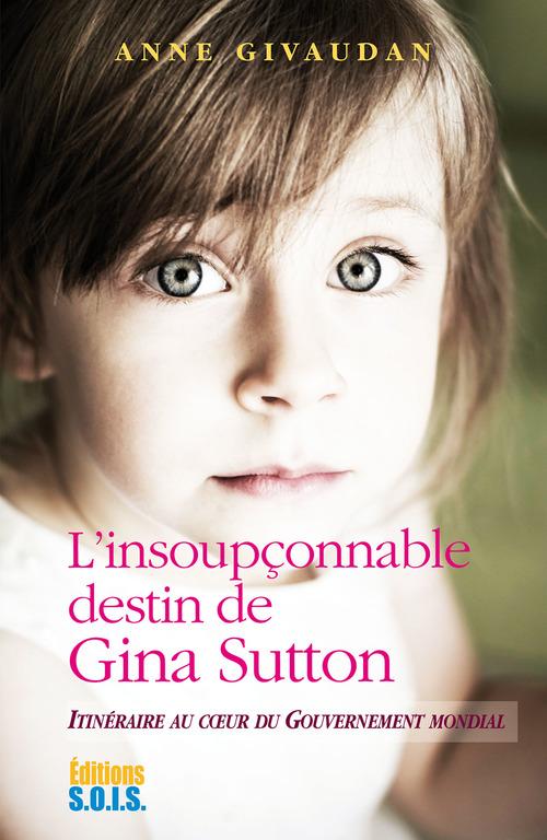 L'insoupçonnable destin de Gina Sutton ; itinéraire au coeur du gouvernement mondial