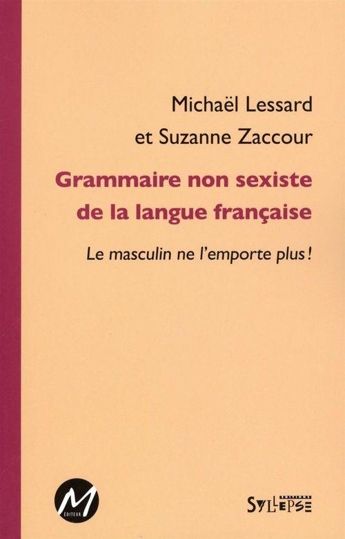 Grammaire non sexiste de la langue française ; le masculin de l'emporte plus !