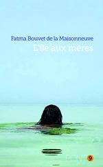 L'île aux mères  - Fatma Bouvet De La Maisonneuve