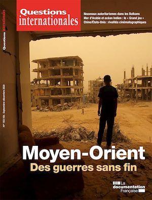 Revue questions internationales ; Moyen-Orient : des guerres sans fin