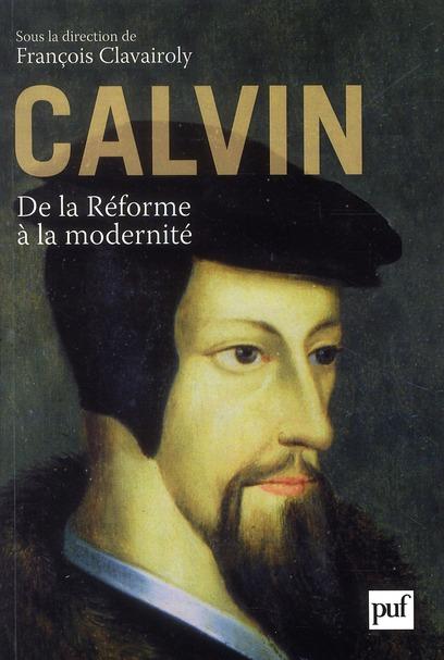 CALVIN, DE LA REFORME A LA MODERNITE