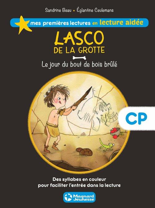 Mes premières lectures en lecture aidée ; Lasco de la grotte t.2 ; le jour du bout de bois brûlé ; CP