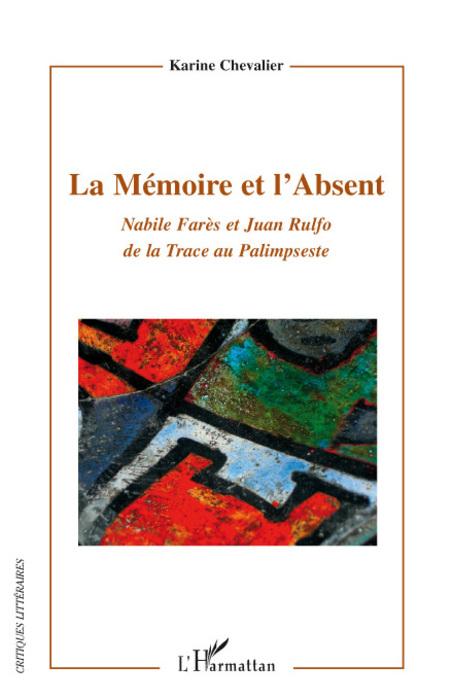 La mémoire et l'absent ; Nabile Farès et Juan Rulfo de la trace au palimpseste
